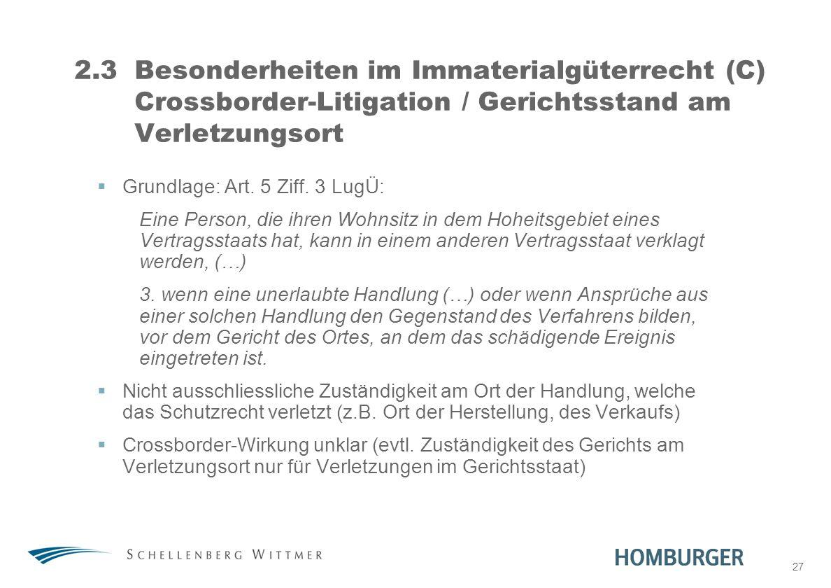 31. März 2017 2.3 Besonderheiten im Immaterialgüterrecht (C) Crossborder-Litigation / Gerichtsstand am Verletzungsort.