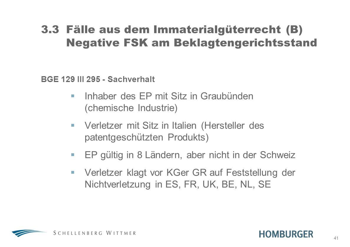 31. März 2017 3.3 Fälle aus dem Immaterialgüterrecht (B) Negative FSK am Beklagtengerichtsstand. BGE 129 III 295 - Sachverhalt.
