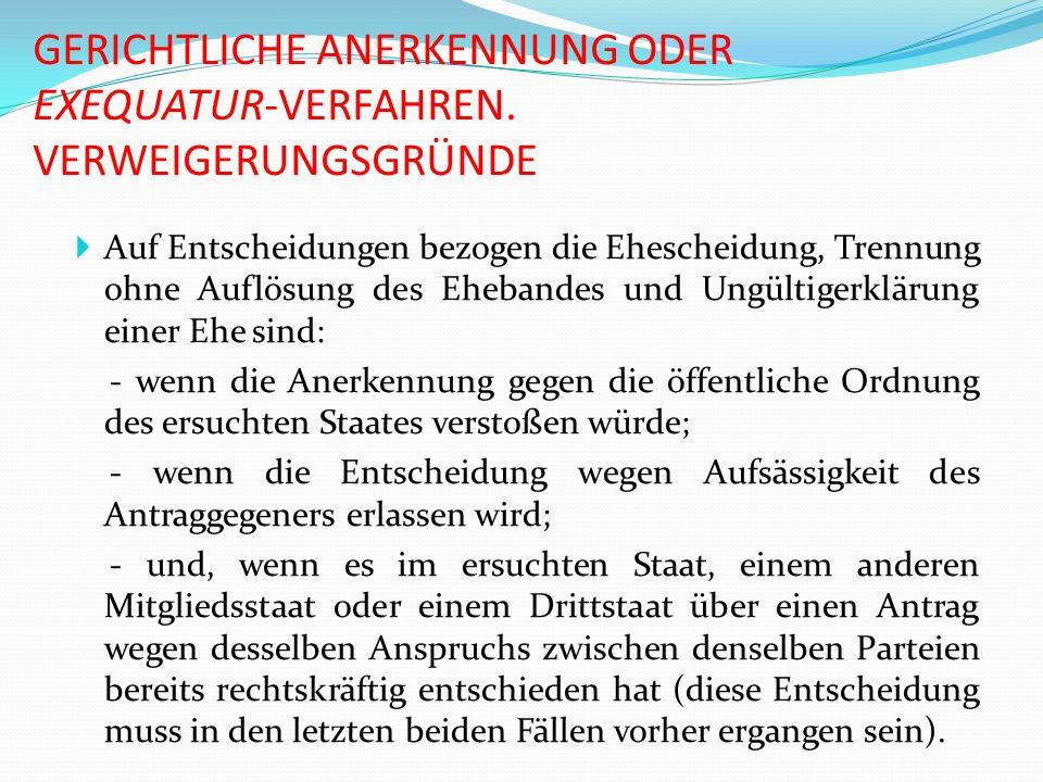 GERICHTLICHE ANERKENNUNG ODER EXEQUATUR-VERFAHREN. VERWEIGERUNGSGRÜNDE