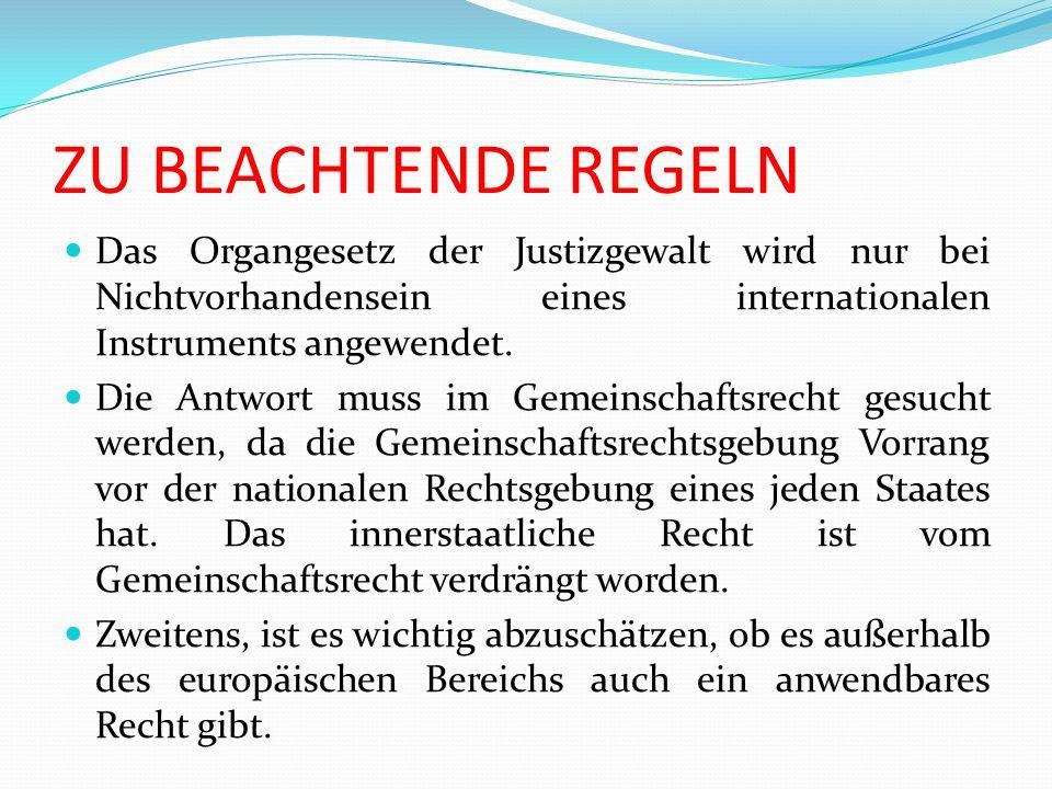 ZU BEACHTENDE REGELN Das Organgesetz der Justizgewalt wird nur bei Nichtvorhandensein eines internationalen Instruments angewendet.