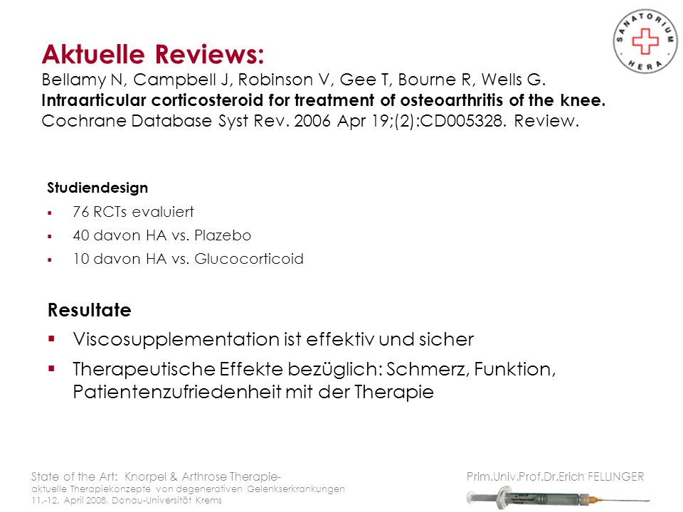 Aktuelle Reviews: Bellamy N, Campbell J, Robinson V, Gee T, Bourne R, Wells G. Intraarticular corticosteroid for treatment of osteoarthritis of the knee. Cochrane Database Syst Rev. 2006 Apr 19;(2):CD005328. Review.