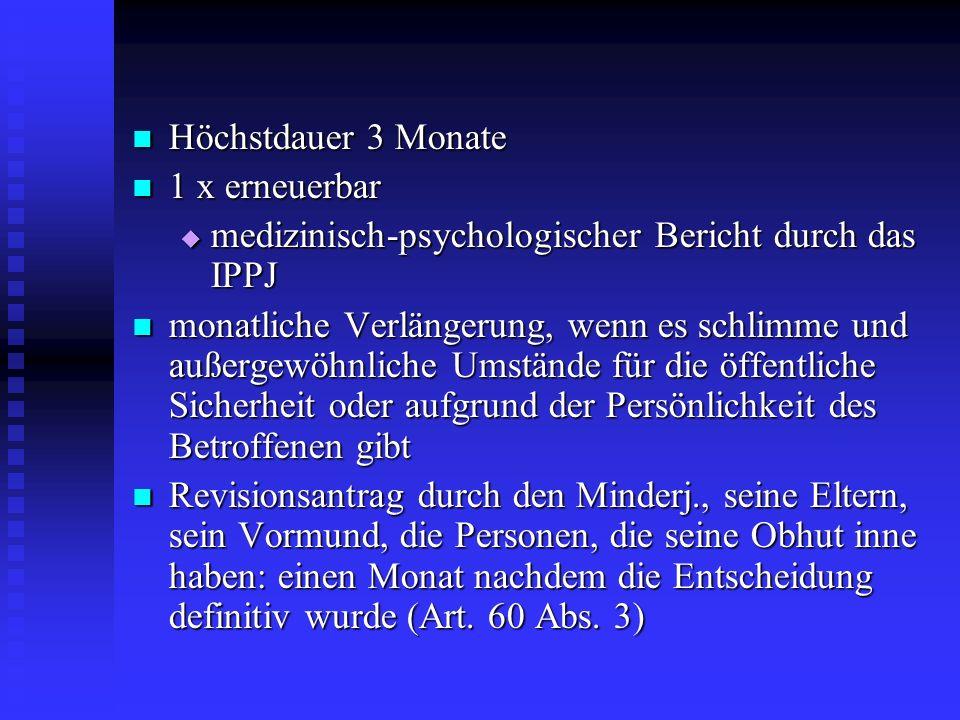 Höchstdauer 3 Monate 1 x erneuerbar. medizinisch-psychologischer Bericht durch das IPPJ.