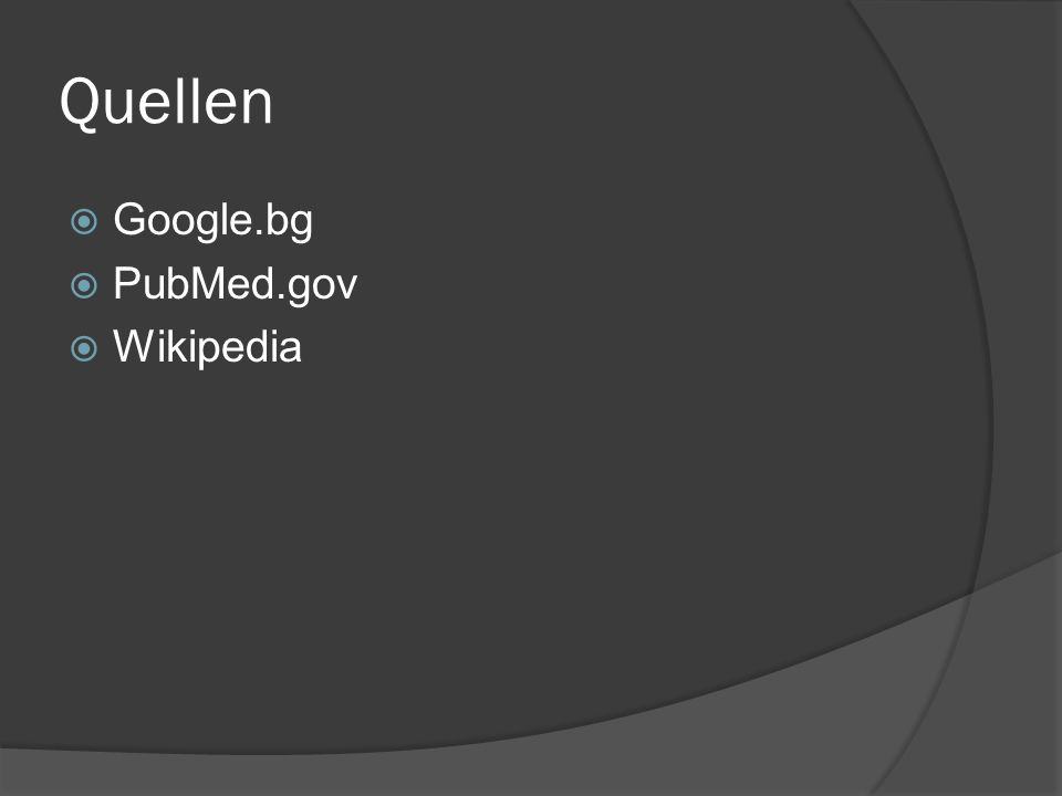 Quellen Google.bg PubMed.gov Wikipedia