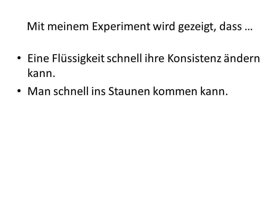 Mit meinem Experiment wird gezeigt, dass …