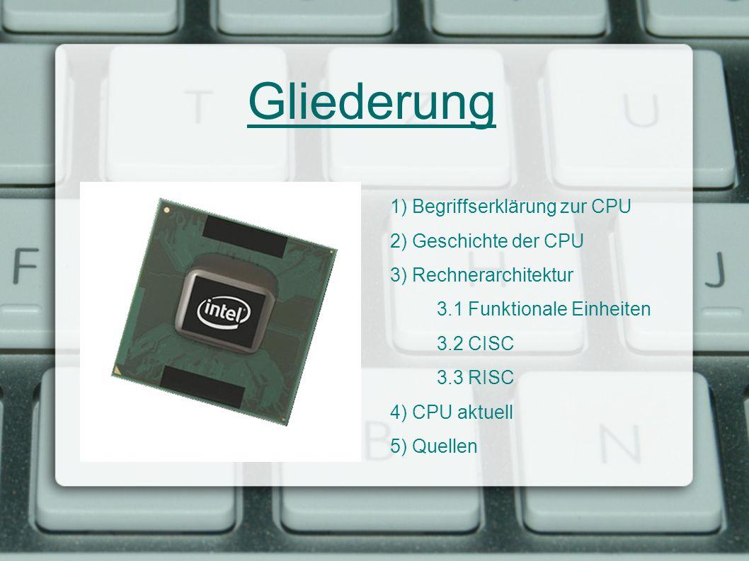 Gliederung 1) Begriffserklärung zur CPU 2) Geschichte der CPU