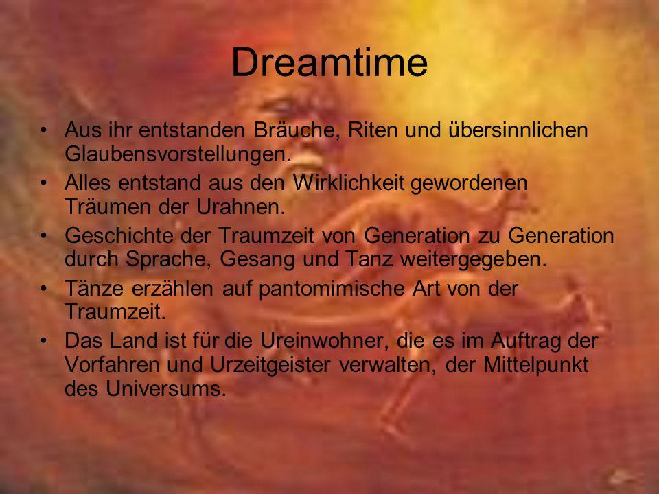 Dreamtime Aus ihr entstanden Bräuche, Riten und übersinnlichen Glaubensvorstellungen.