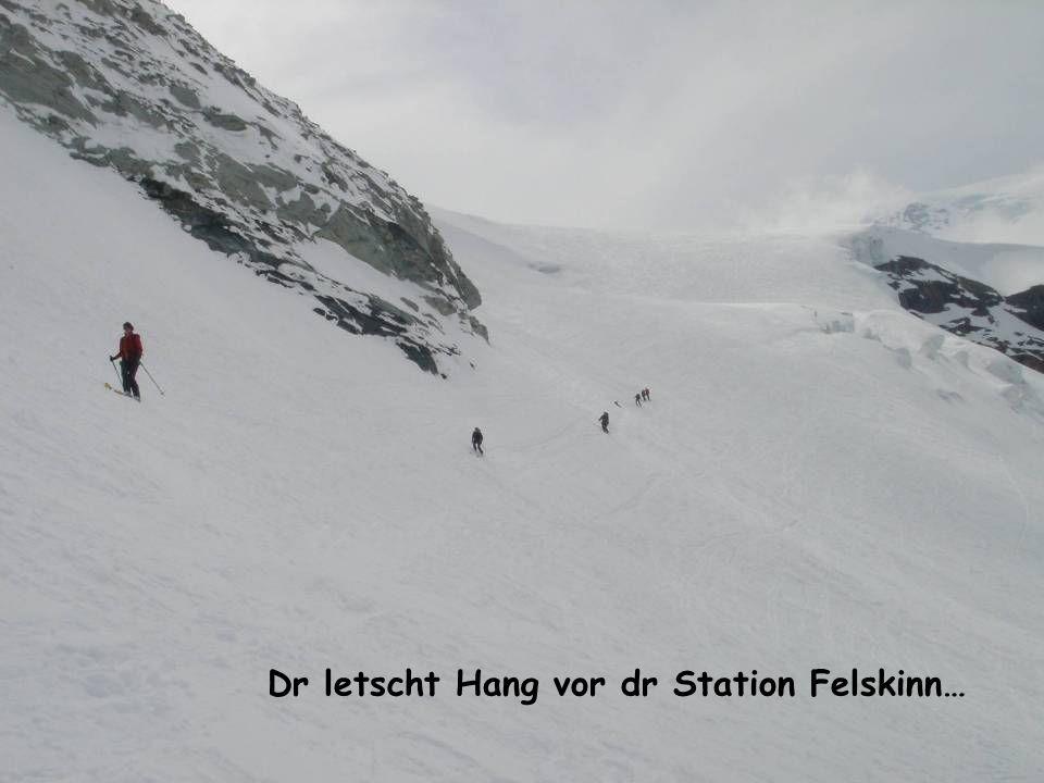 Dr letscht Hang vor dr Station Felskinn…