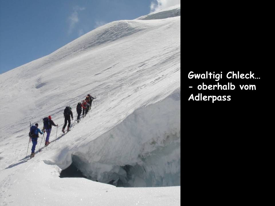 Gwaltigi Chleck… - oberhalb vom Adlerpass