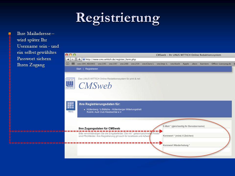 Registrierung Ihre Mailadresse – wird später Ihr Username sein - und ein selbst gewähltes Passwort sichern Ihren Zugang.