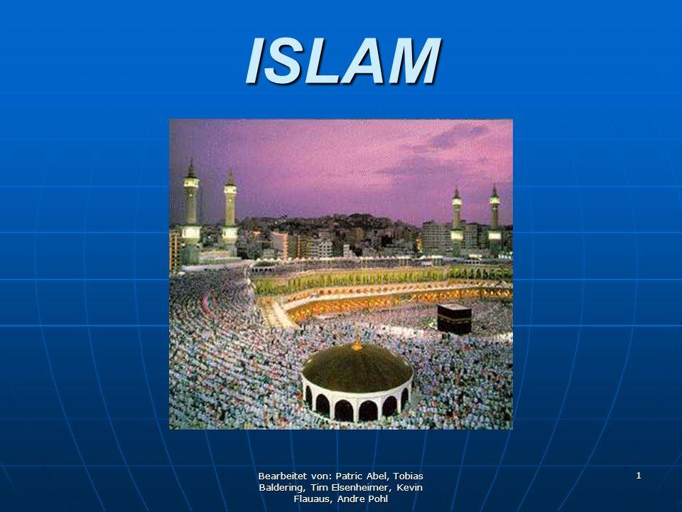 ISLAM Bearbeitet von: Patric Abel, Tobias Baldering, Tim Elsenheimer, Kevin Flauaus, Andre Pohl
