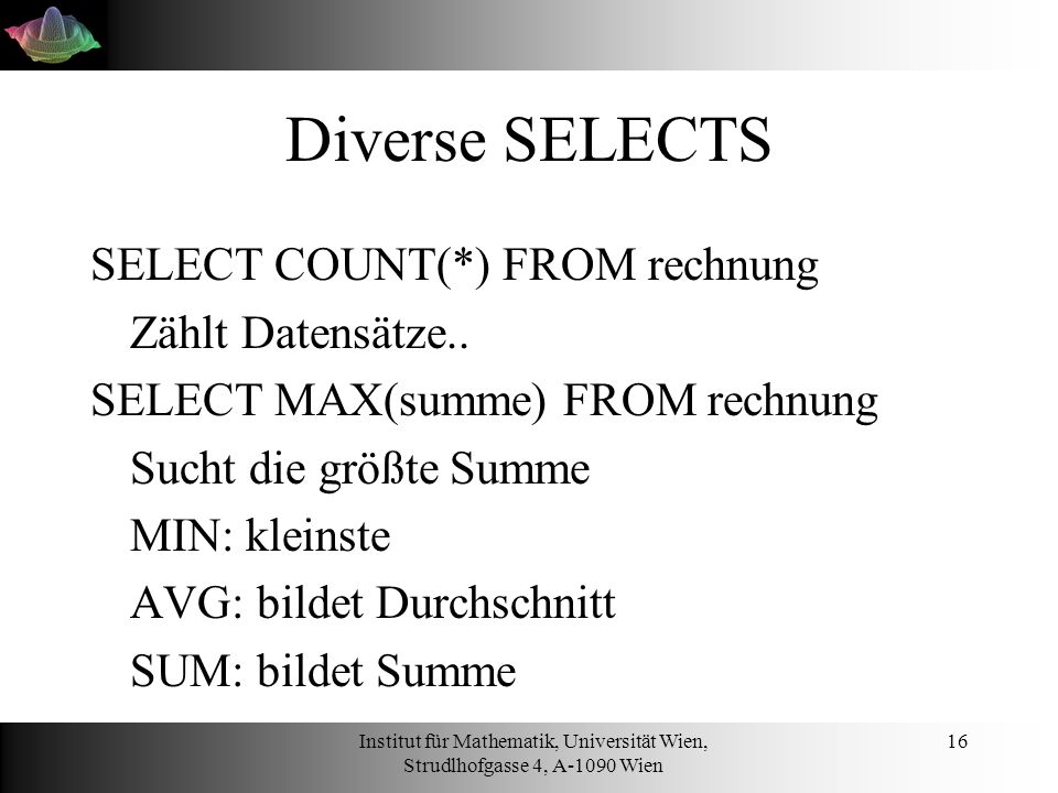 Diverse SELECTS SELECT COUNT(*) FROM rechnung Zählt Datensätze..