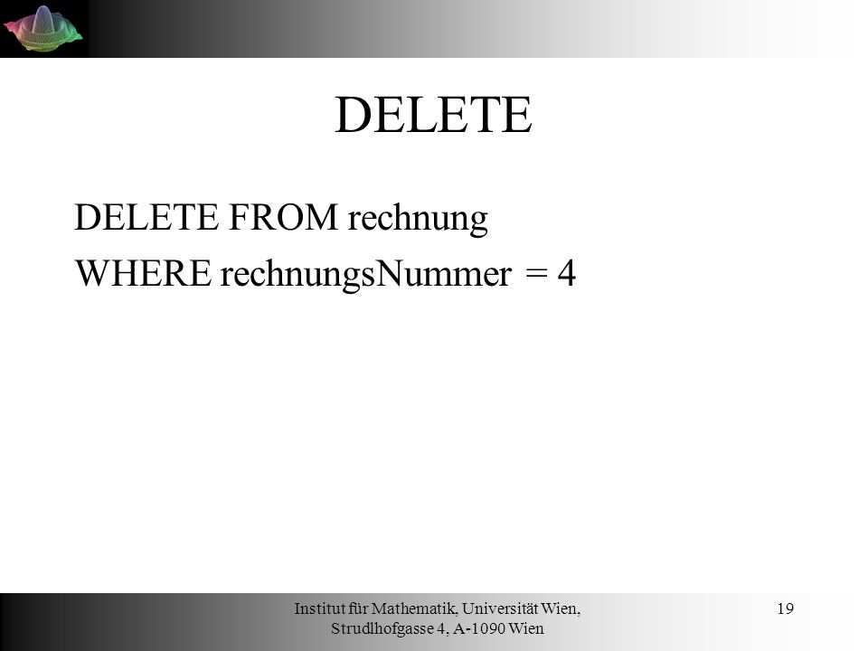 DELETE DELETE FROM rechnung WHERE rechnungsNummer = 4