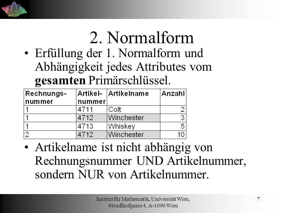 2. Normalform Erfüllung der 1. Normalform und Abhängigkeit jedes Attributes vom gesamten Primärschlüssel.