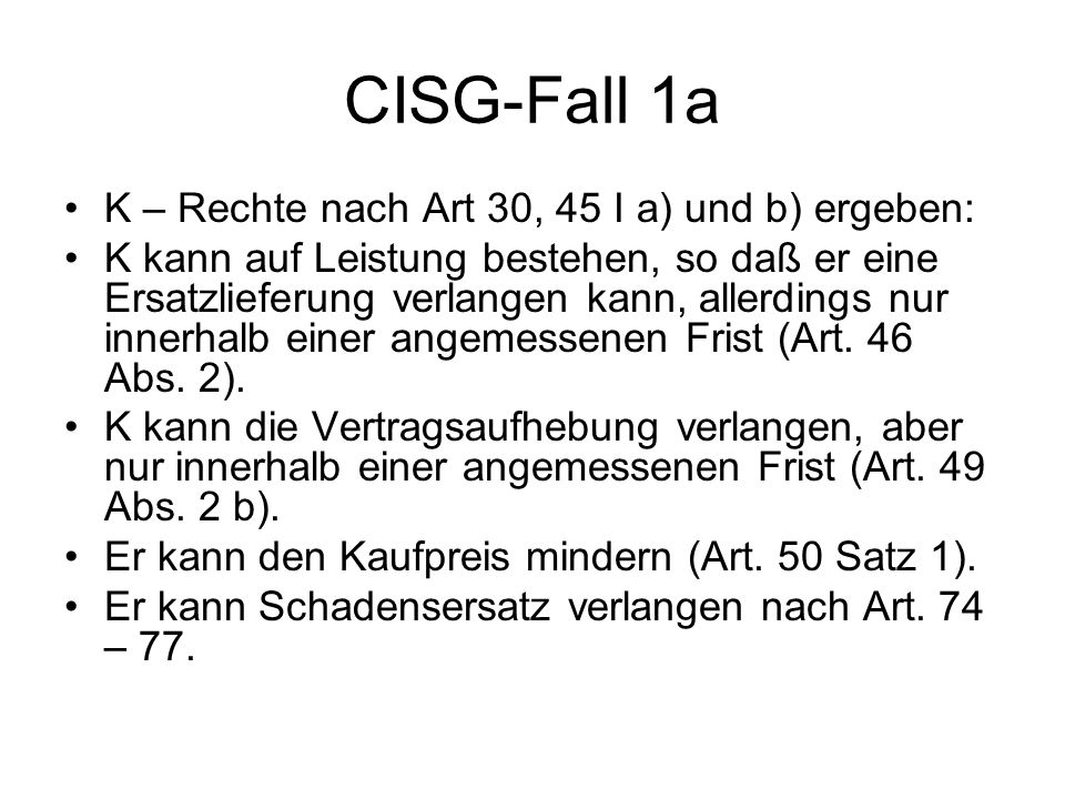 CISG-Fall 1a K – Rechte nach Art 30, 45 I a) und b) ergeben: