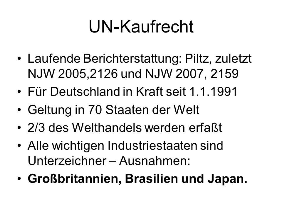 UN-Kaufrecht Laufende Berichterstattung: Piltz, zuletzt NJW 2005,2126 und NJW 2007, 2159. Für Deutschland in Kraft seit 1.1.1991.