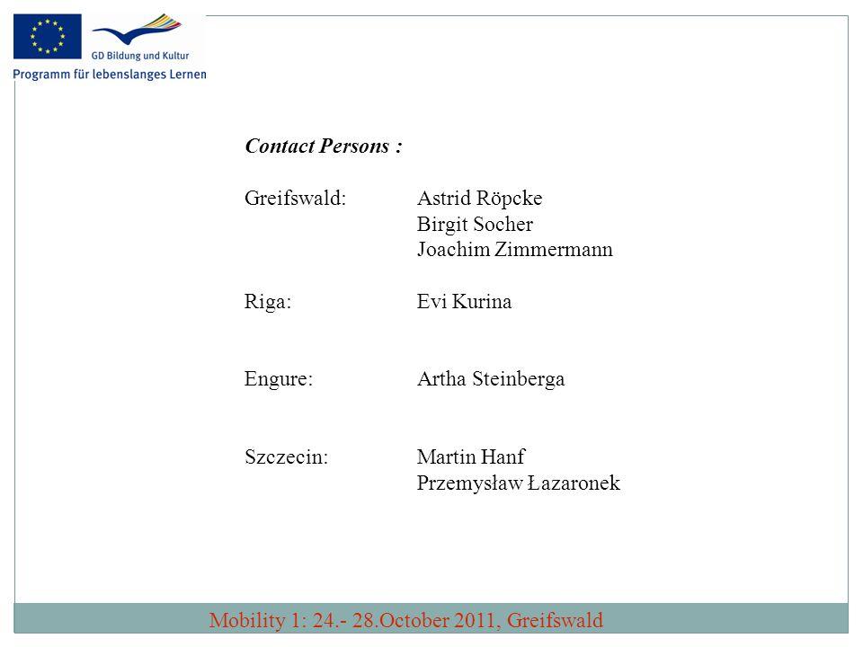 Contact Persons : Greifswald: Astrid Röpcke. Birgit Socher. Joachim Zimmermann. Riga: Evi Kurina.