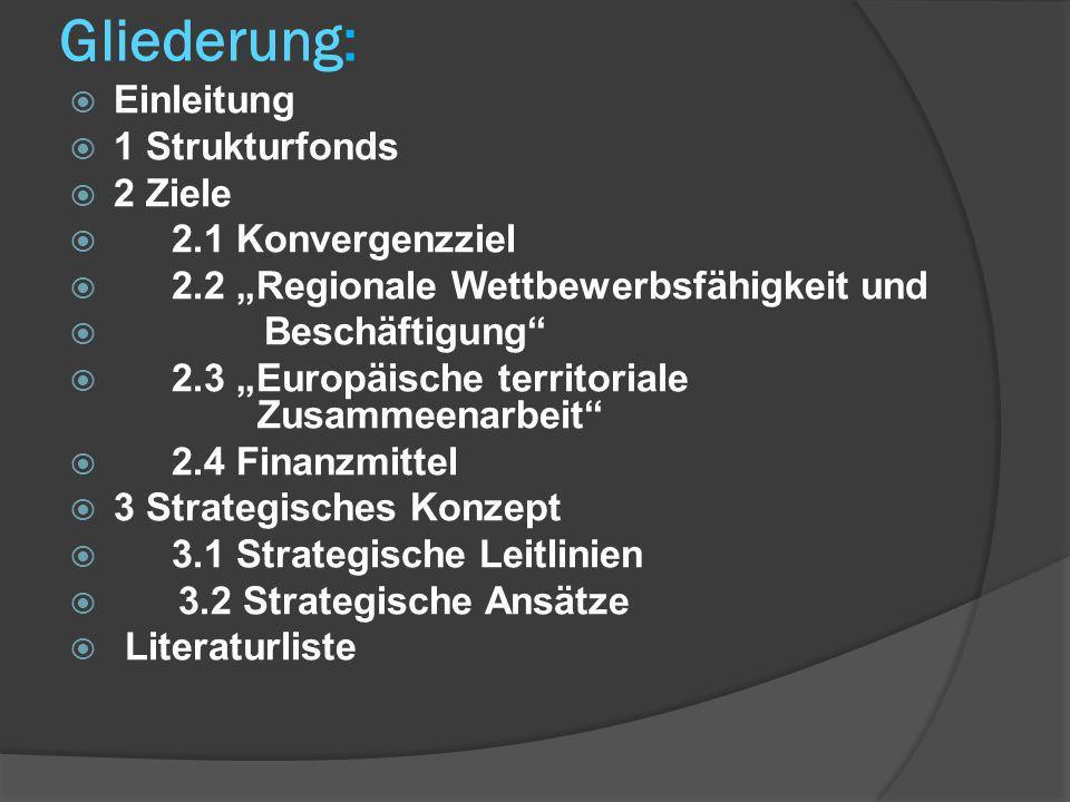 Gliederung: Einleitung 1 Strukturfonds 2 Ziele 2.1 Konvergenzziel