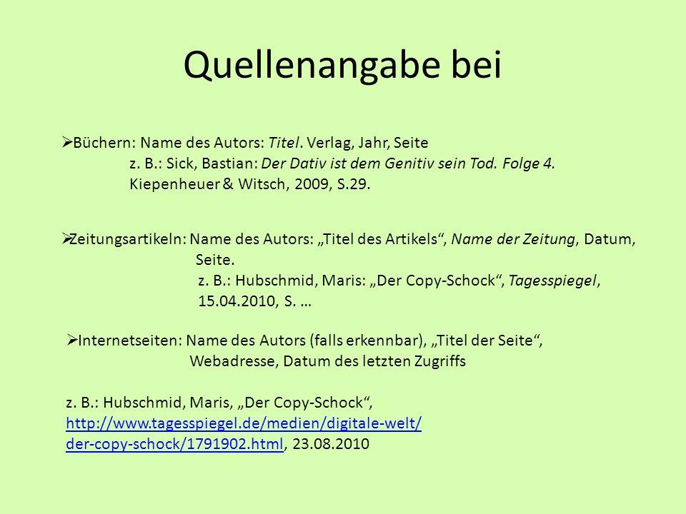 Quellenangabe bei Büchern: Name des Autors: Titel. Verlag, Jahr, Seite