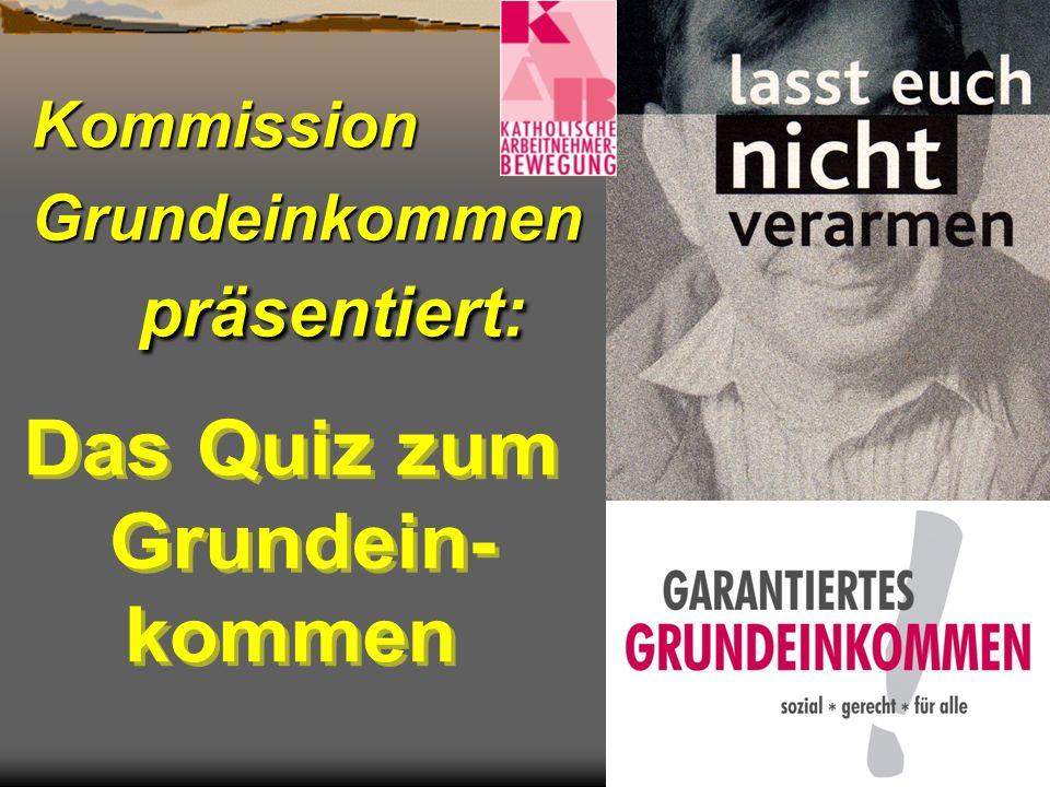 Kommission Grundeinkommen präsentiert: Das Quiz zum Grundein- kommen