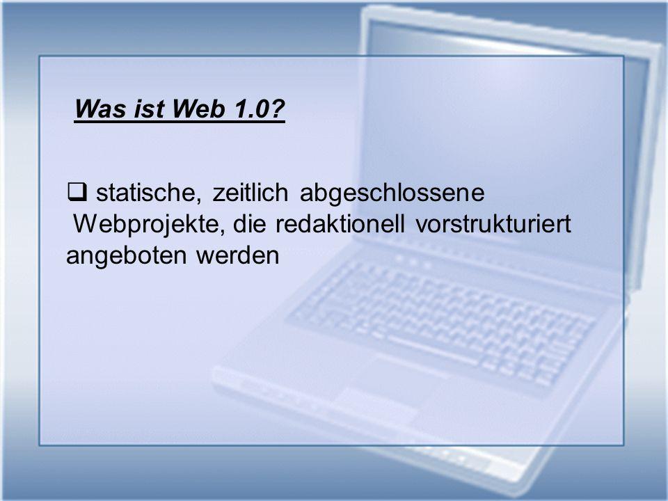 Was ist Web 1.0. statische, zeitlich abgeschlossene.