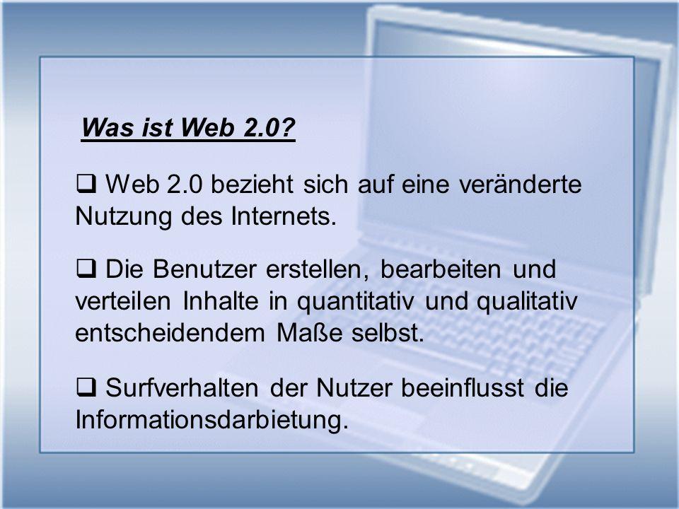 Was ist Web 2.0 Web 2.0 bezieht sich auf eine veränderte. Nutzung des Internets. Die Benutzer erstellen, bearbeiten und.