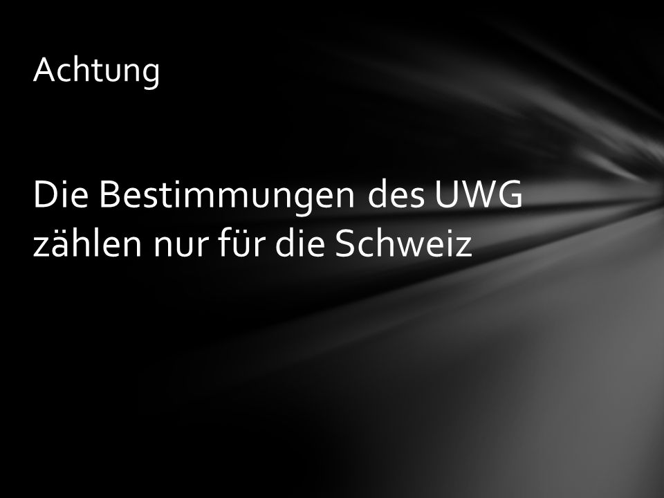 Die Bestimmungen des UWG zählen nur für die Schweiz