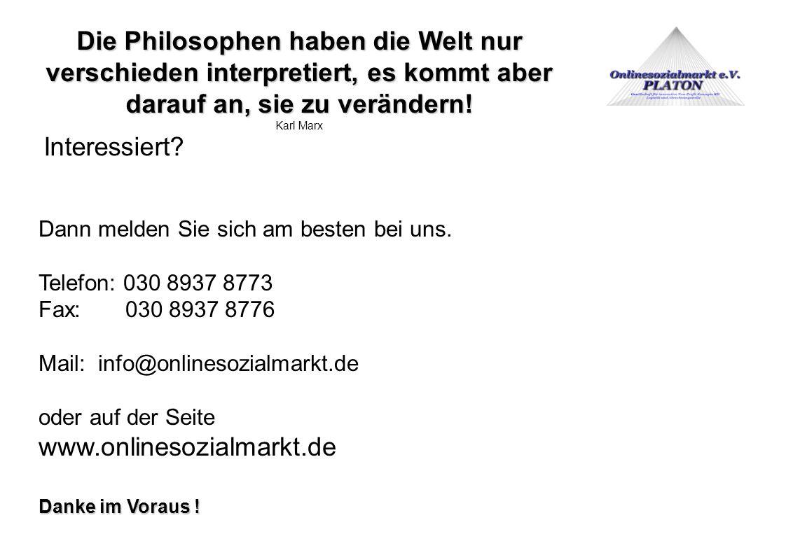 Die Philosophen haben die Welt nur verschieden interpretiert, es kommt aber darauf an, sie zu verändern! Karl Marx