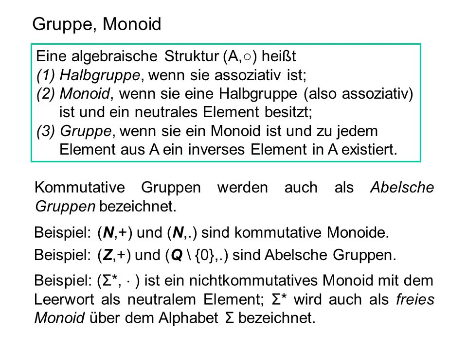 Gruppe, Monoid Eine algebraische Struktur (A,○) heißt