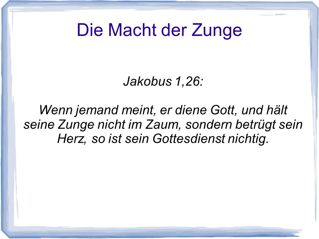 Die Macht der Zunge Jakobus 1,26: