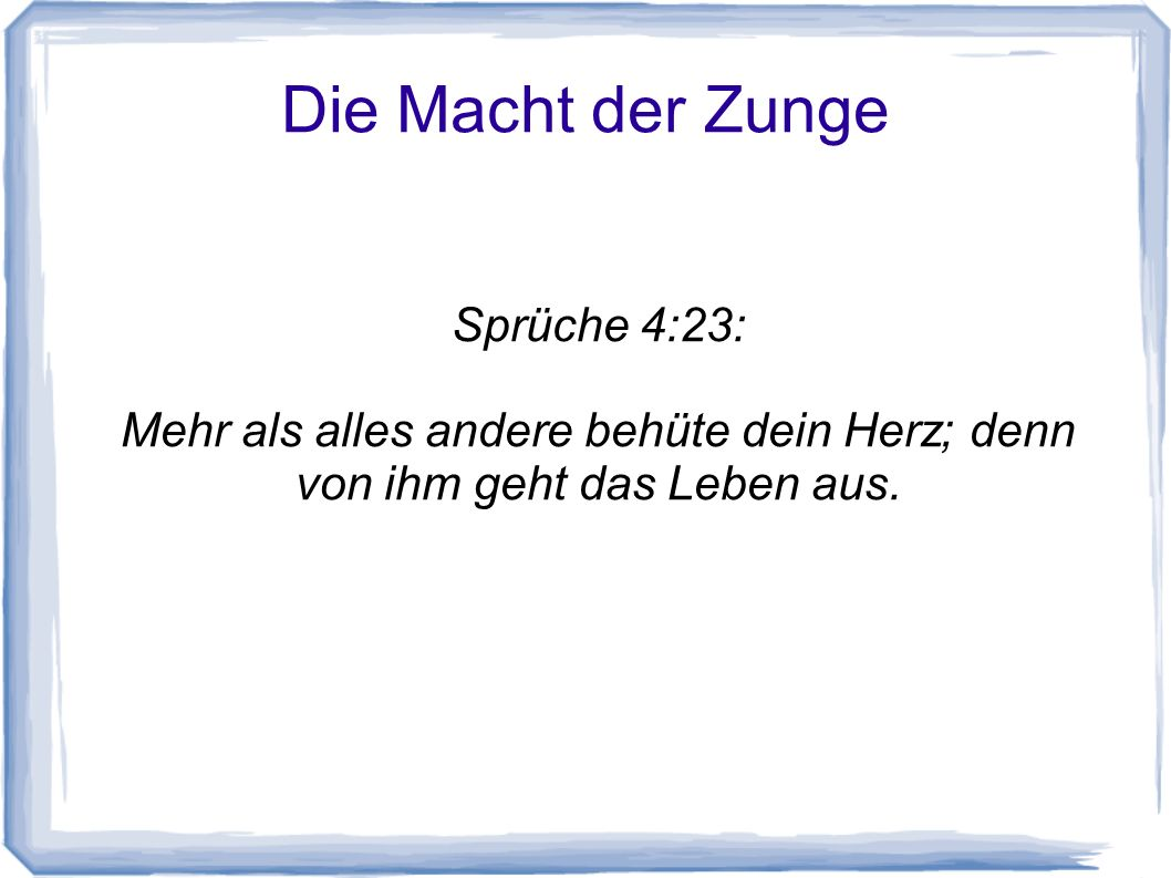 Die Macht der Zunge Sprüche 4:23: