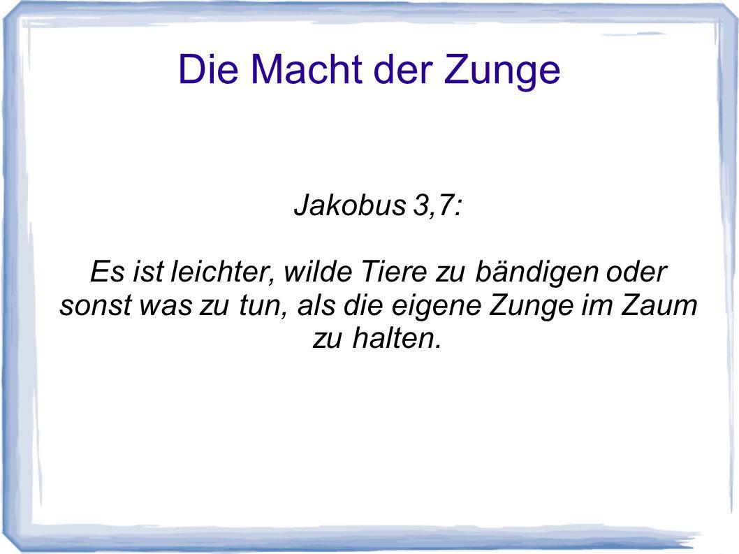 Die Macht der Zunge Jakobus 3,7: