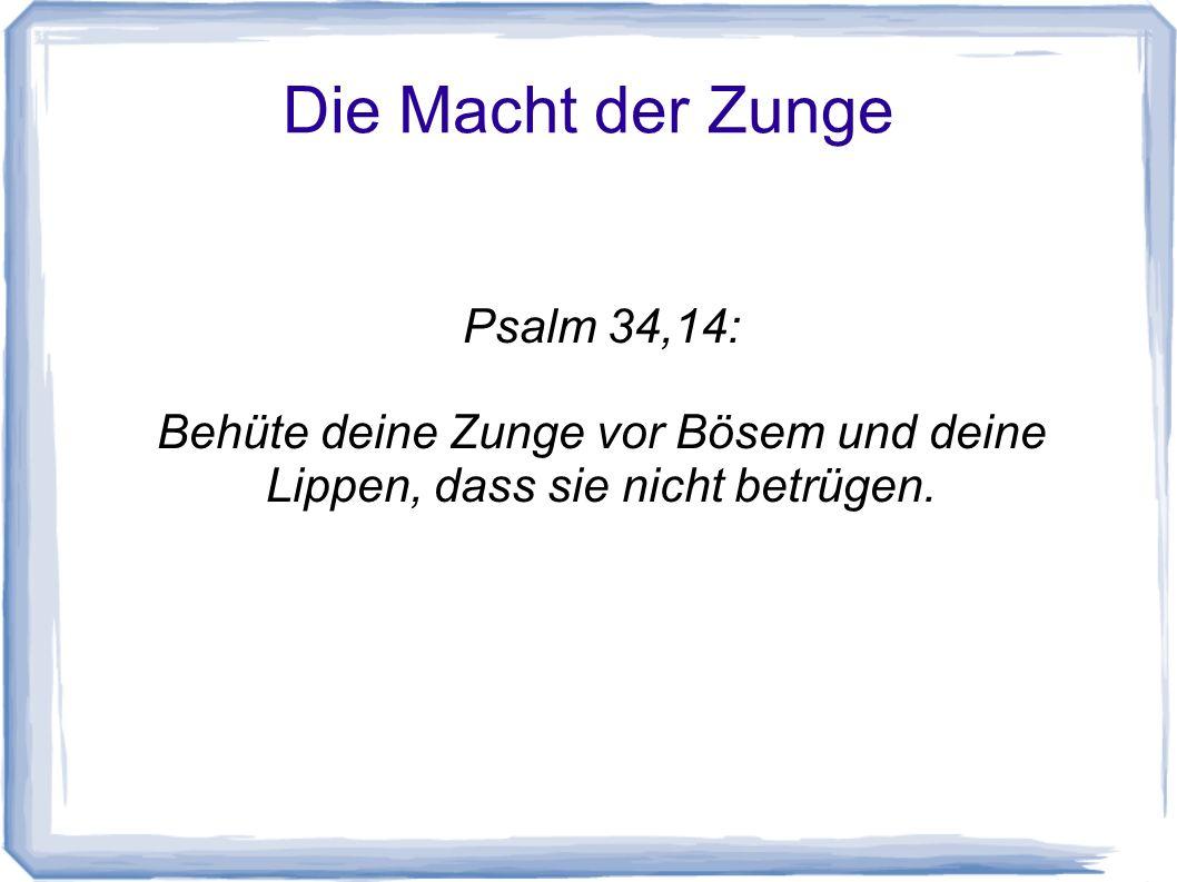 Die Macht der Zunge Psalm 34,14:
