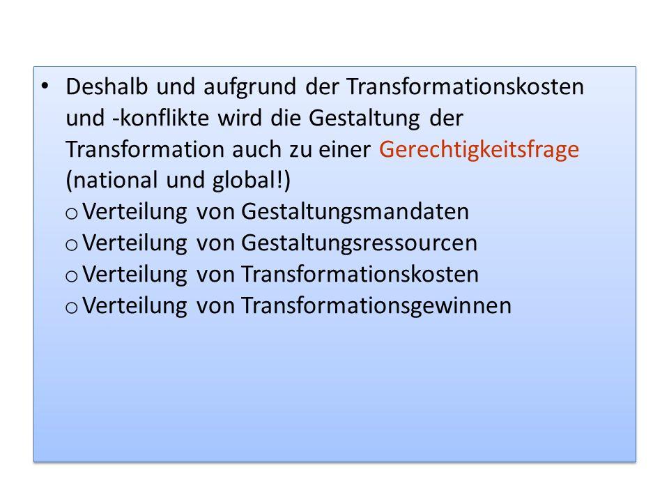 Deshalb und aufgrund der Transformationskosten und -konflikte wird die Gestaltung der Transformation auch zu einer Gerechtigkeitsfrage (national und global!)