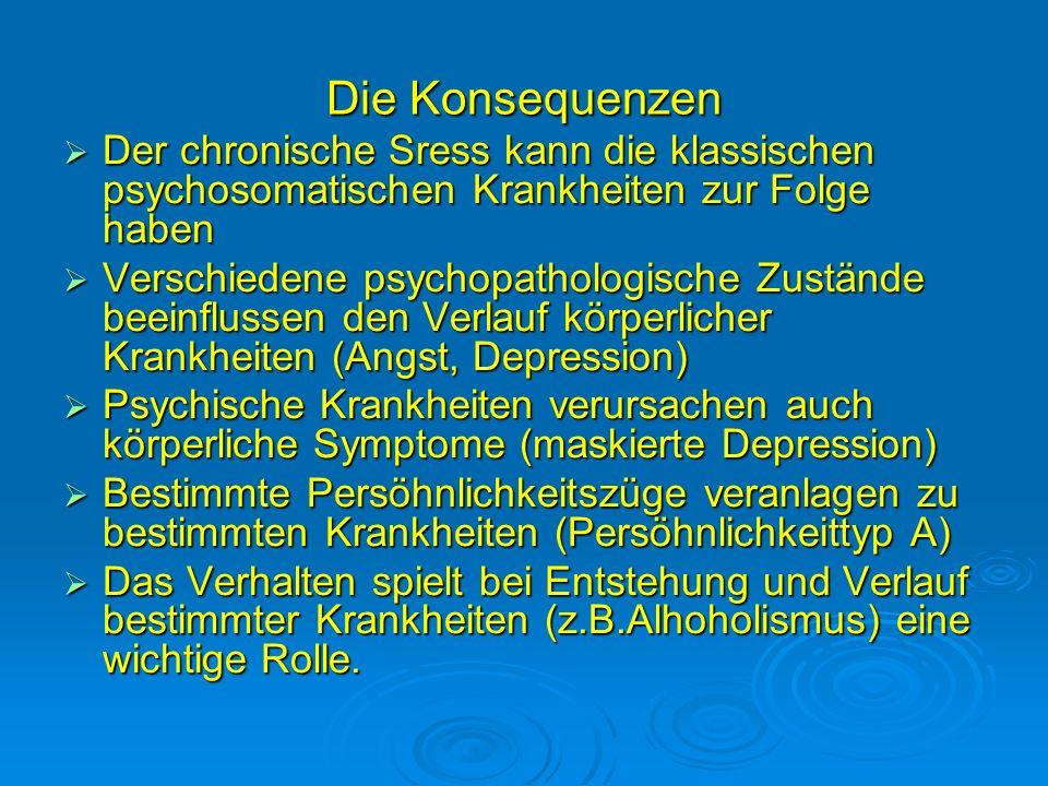 Die Konsequenzen Der chronische Sress kann die klassischen psychosomatischen Krankheiten zur Folge haben.