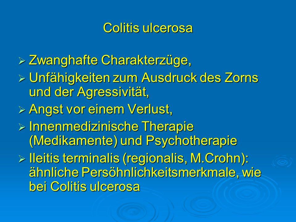 Colitis ulcerosa Zwanghafte Charakterzüge, Unfähigkeiten zum Ausdruck des Zorns und der Agressivität,