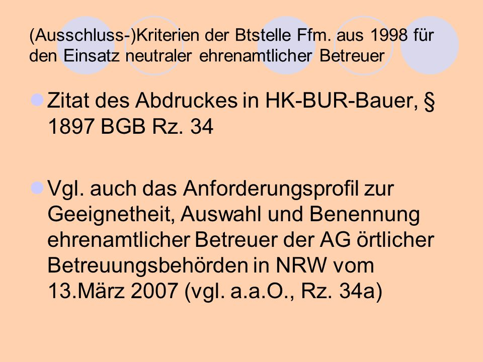 Zitat des Abdruckes in HK-BUR-Bauer, § 1897 BGB Rz. 34