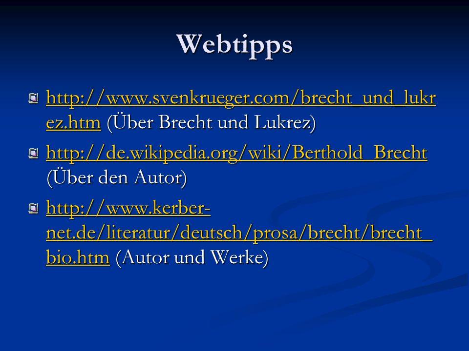 Webtipps http://www.svenkrueger.com/brecht_und_lukrez.htm (Über Brecht und Lukrez) http://de.wikipedia.org/wiki/Berthold_Brecht (Über den Autor)