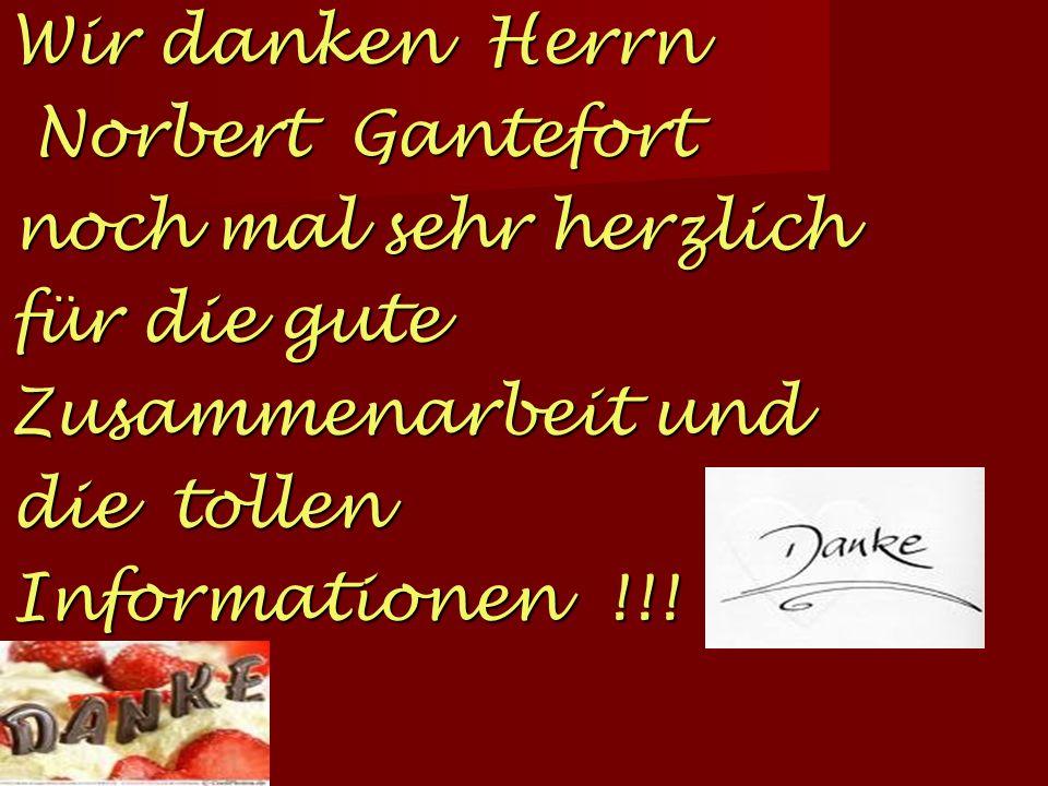 Wir danken Herrn Norbert Gantefort. noch mal sehr herzlich. für die gute. Zusammenarbeit und. die tollen.