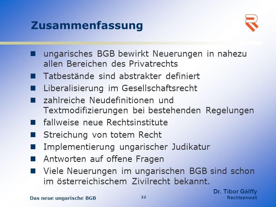 Zusammenfassung ungarisches BGB bewirkt Neuerungen in nahezu allen Bereichen des Privatrechts. Tatbestände sind abstrakter definiert.