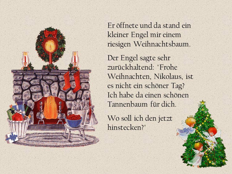 Er öffnete und da stand ein kleiner Engel mir einem riesigen Weihnachtsbaum.