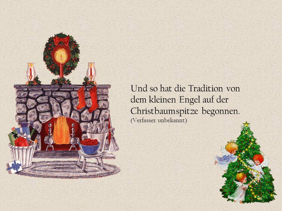 Und so hat die Tradition von dem kleinen Engel auf der Christbaumspitze begonnen.