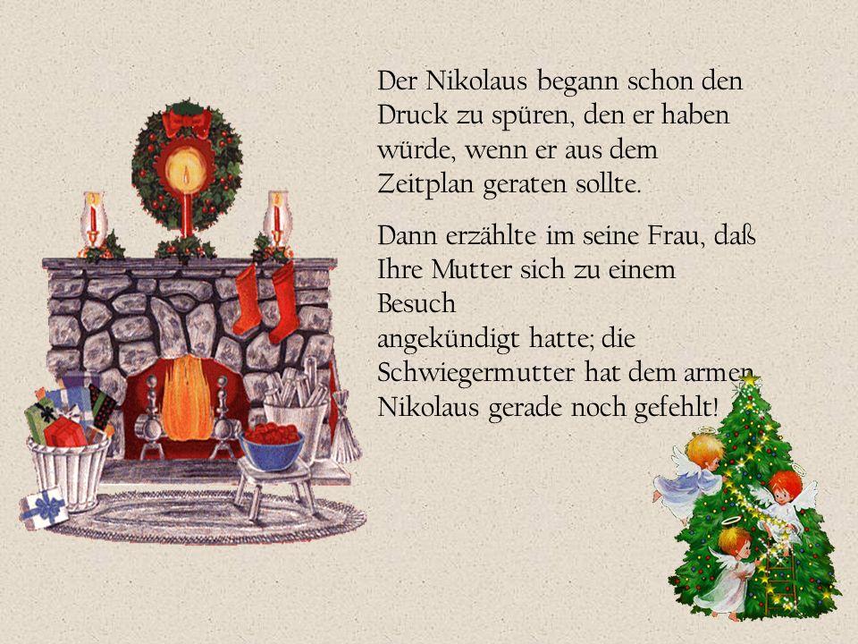 Der Nikolaus begann schon den Druck zu spüren, den er haben würde, wenn er aus dem Zeitplan geraten sollte.