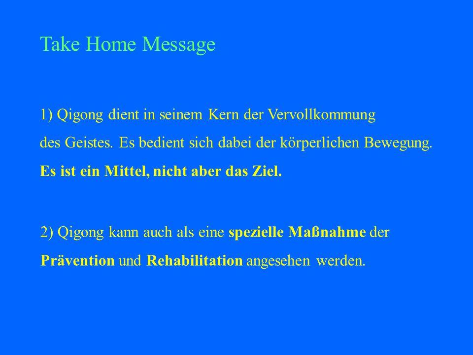 Take Home Message 1) Qigong dient in seinem Kern der Vervollkommung