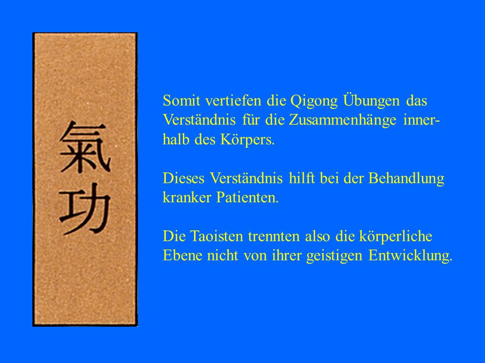 Somit vertiefen die Qigong Übungen das Verständnis für die Zusammenhänge inner-halb des Körpers.