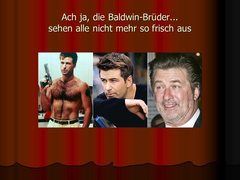 Ach ja, die Baldwin-Brüder... sehen alle nicht mehr so frisch aus