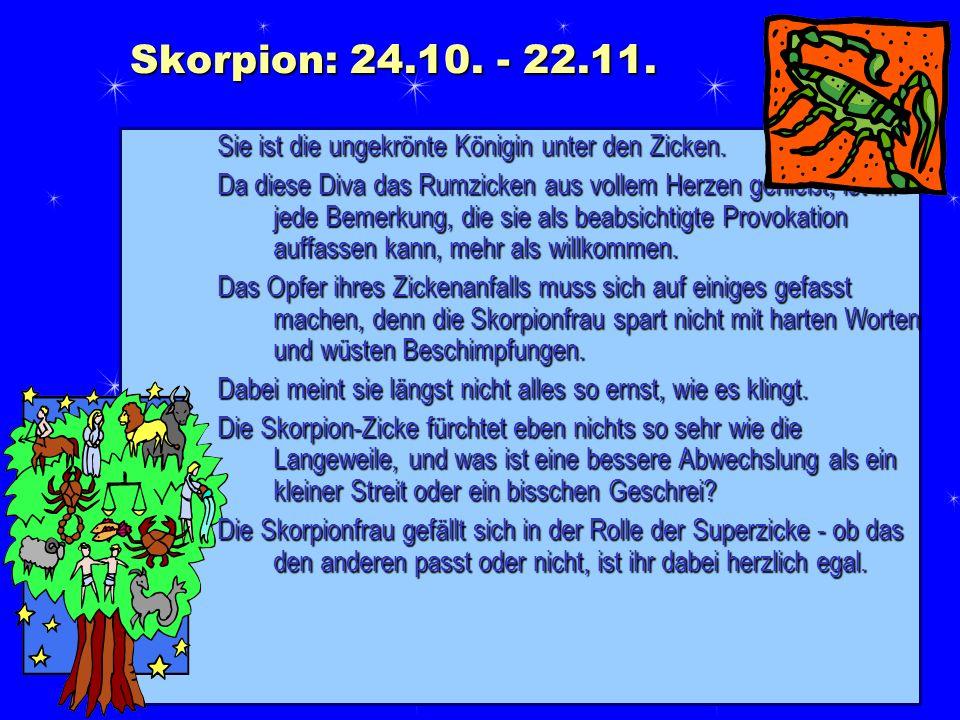 Skorpion: 24.10. - 22.11. Sie ist die ungekrönte Königin unter den Zicken.