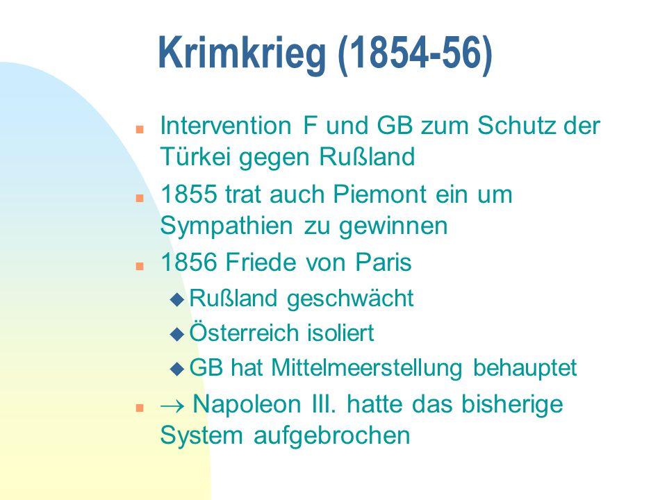 Krimkrieg (1854-56) Intervention F und GB zum Schutz der Türkei gegen Rußland. 1855 trat auch Piemont ein um Sympathien zu gewinnen.