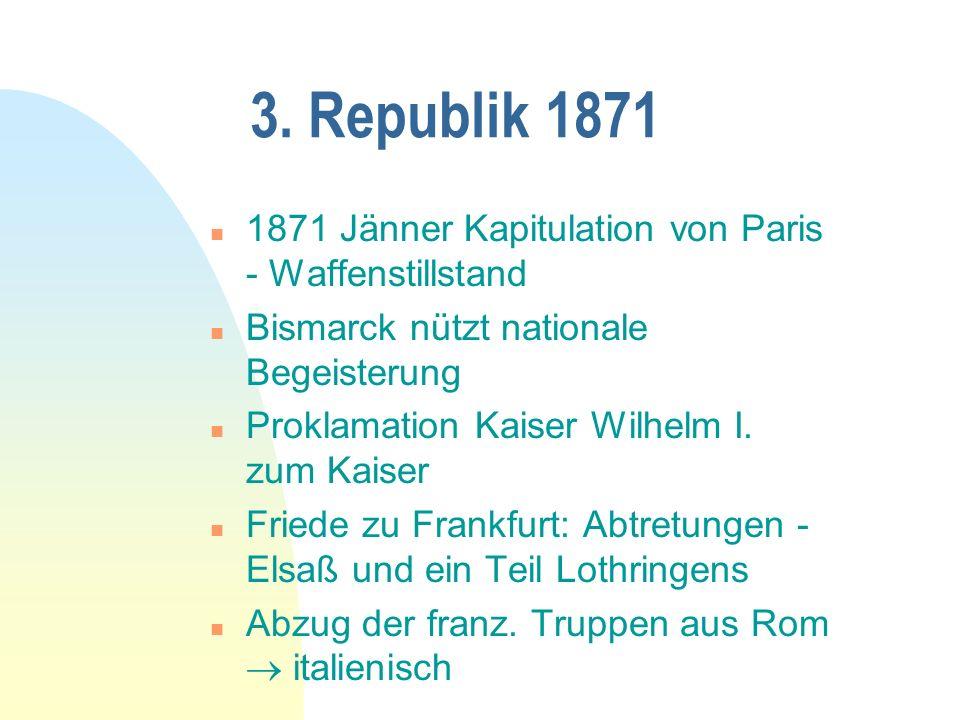 3. Republik 1871 1871 Jänner Kapitulation von Paris - Waffenstillstand