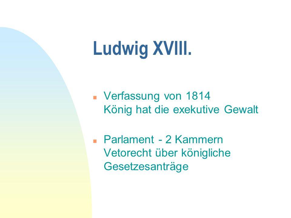 Ludwig XVIII. Verfassung von 1814 König hat die exekutive Gewalt