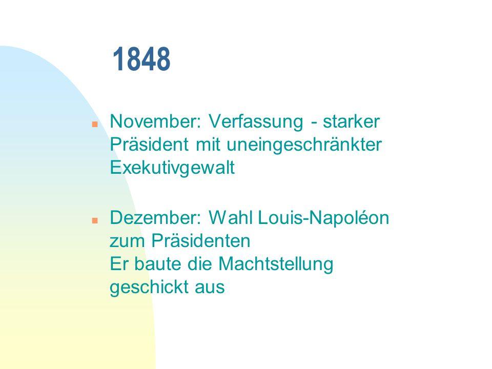 1848 November: Verfassung - starker Präsident mit uneingeschränkter Exekutivgewalt.